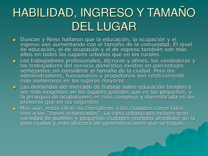 HABILIDAD, INGRESO Y TAMAÑO DEL LUGAR