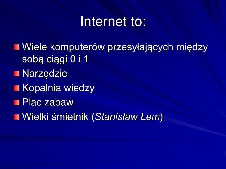 Internet to:
