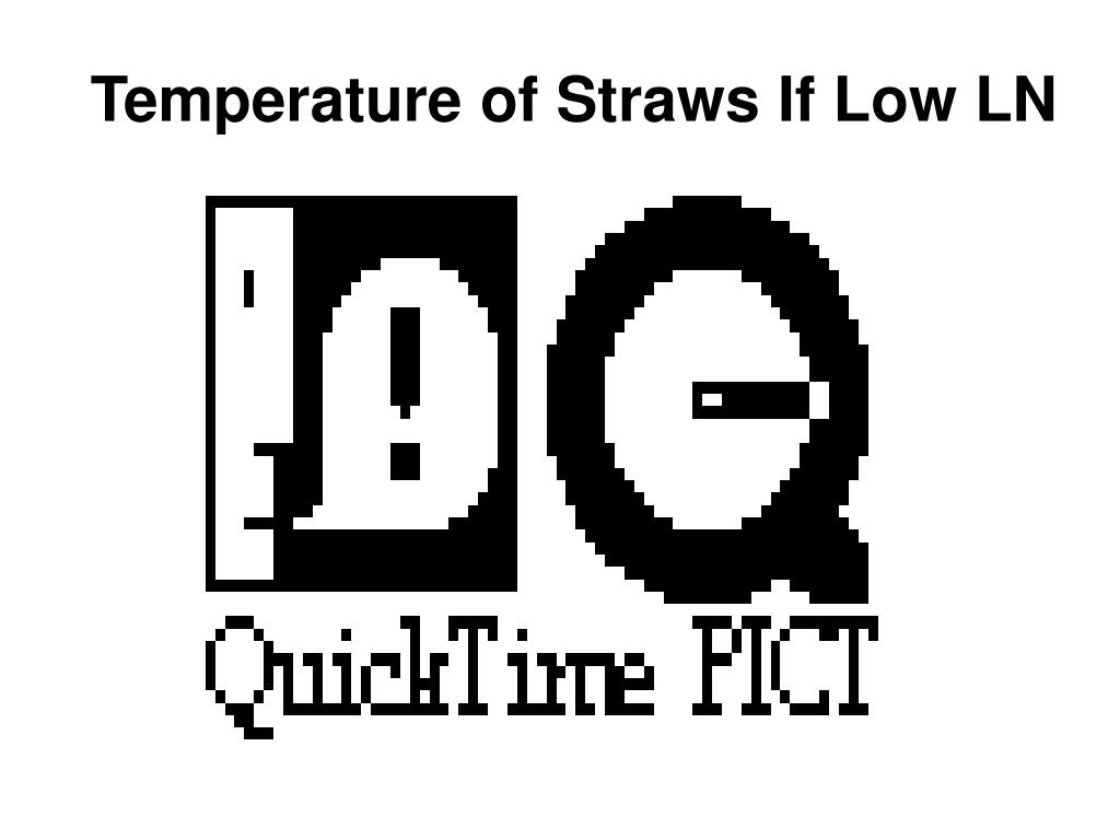 Temperature of Straws If Low LN