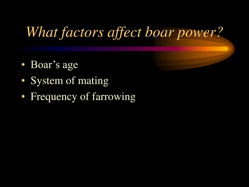 What factors affect boar power?