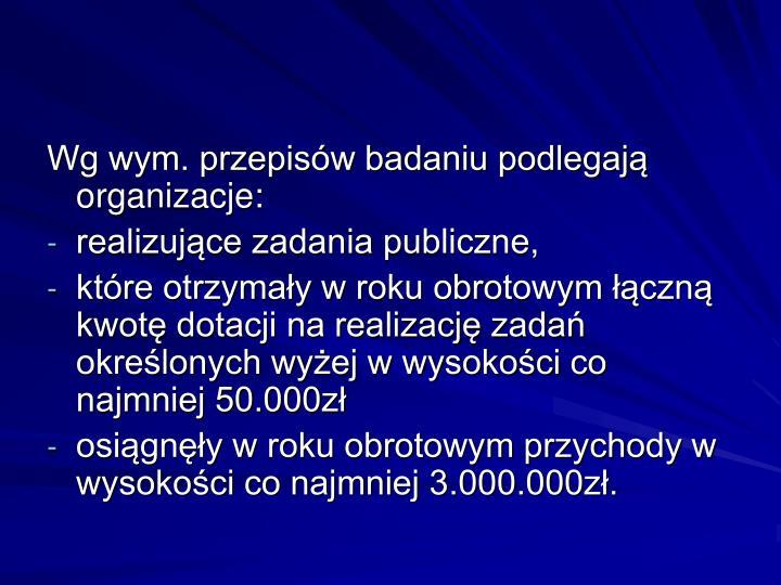 Wg wym. przepisów badaniu podlegają organizacje: