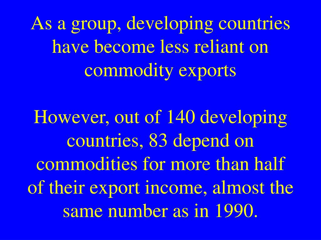 As a group, developing countries have become less reliant on commodity exports