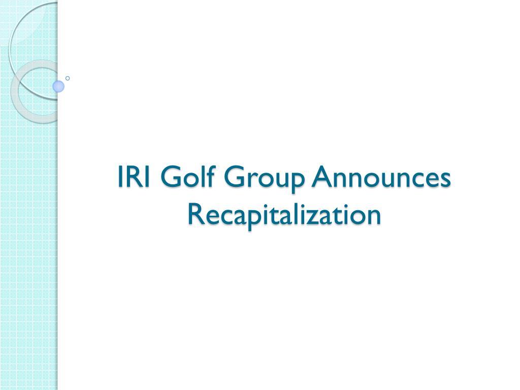 iri golf group announces recapitalization