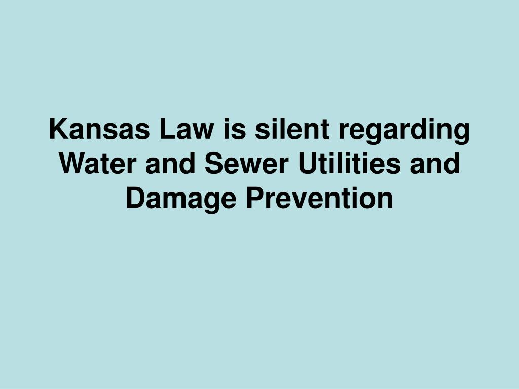 Kansas Law is silent regarding  Water and Sewer Utilities and Damage Prevention