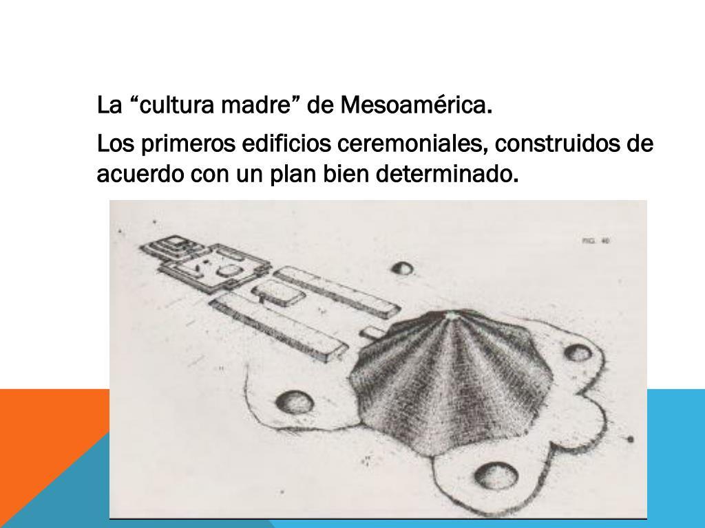"La ""cultura madre"" de Mesoamérica."