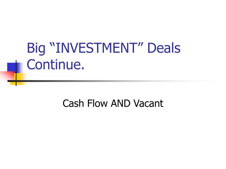 "Big ""INVESTMENT"" Deals Continue."