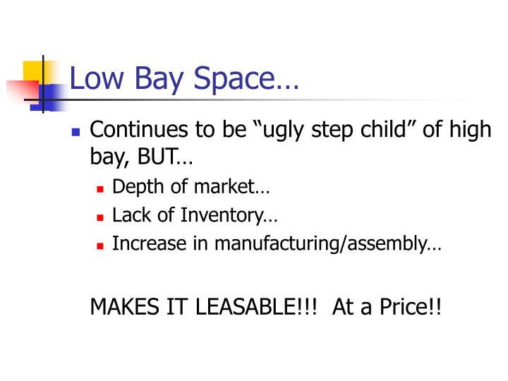 Low Bay Space…