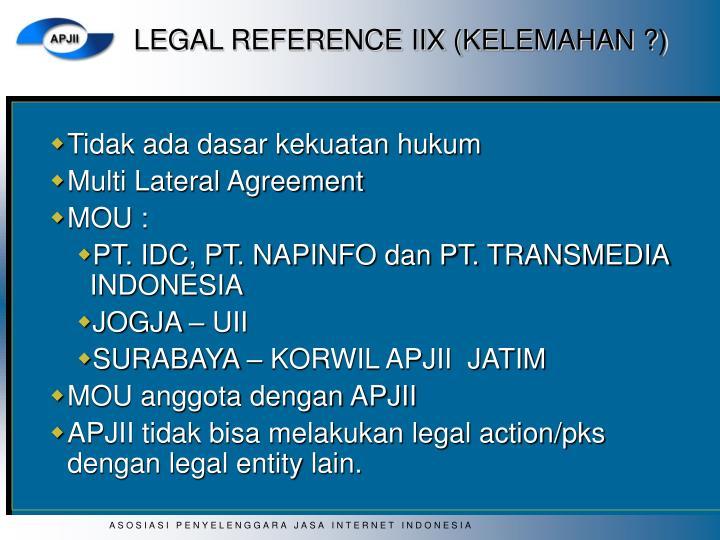LEGAL REFERENCE IIX (KELEMAHAN ?)