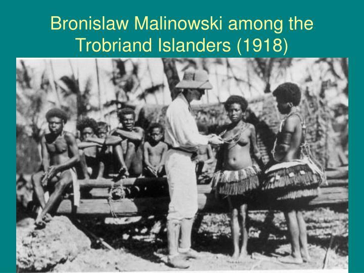 Bronislaw Malinowski among the Trobriand Islanders (1918)