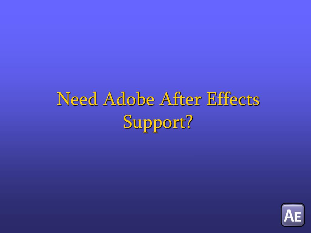 Need Adobe After Effects Support?