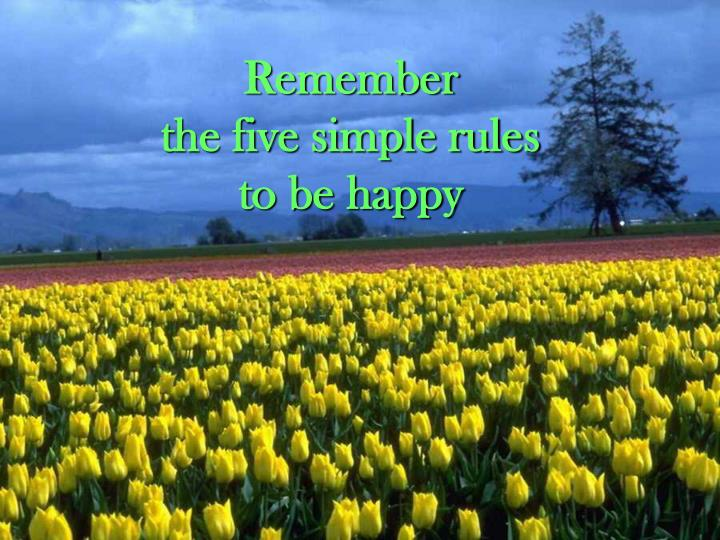 Remember the five simple rules to be happy l.jpg