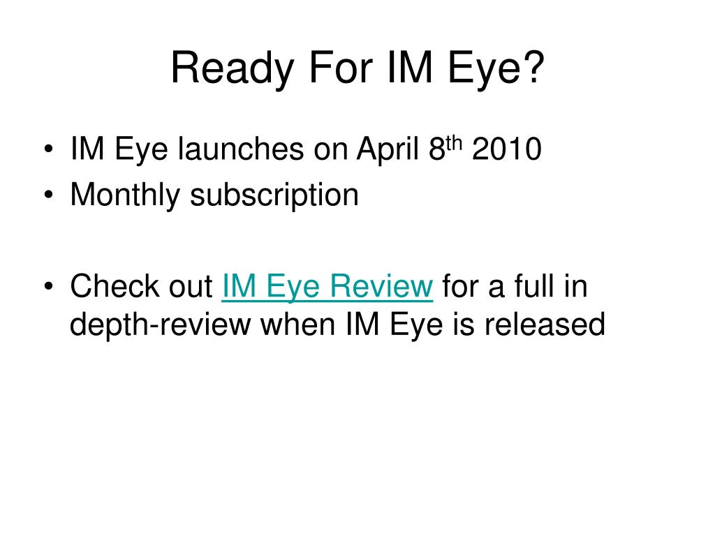 Ready For IM Eye?