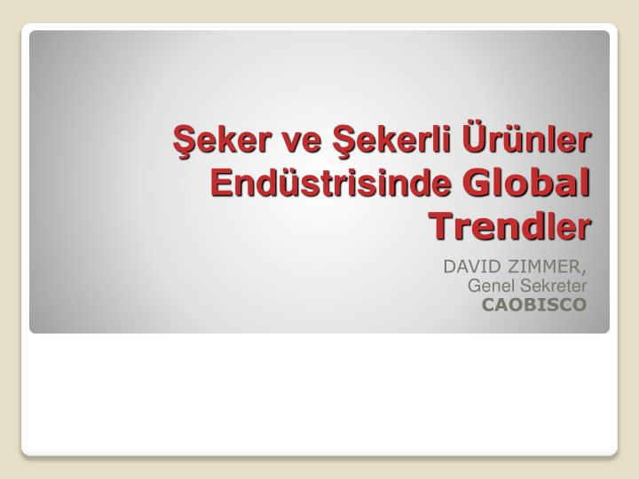Eker ve ekerli r nler end strisinde global trend ler