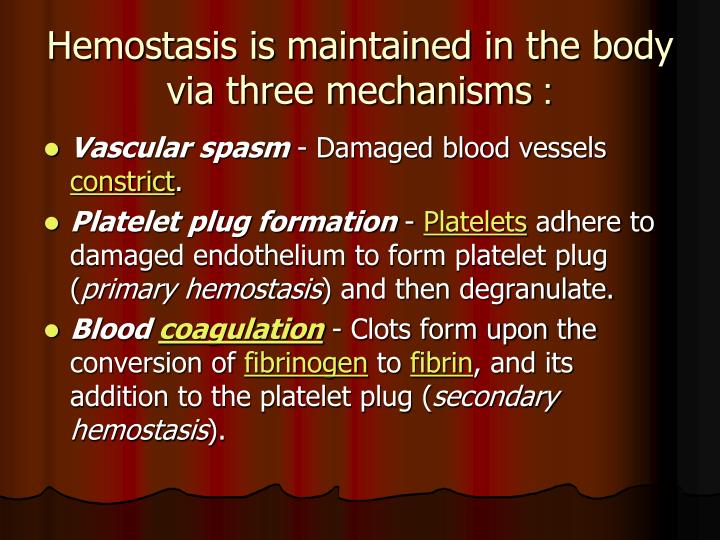 Hemostasis is maintained in the body via three mechanisms