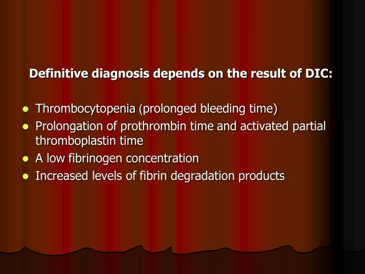 Definitive diagnosis depends on the result of DIC: