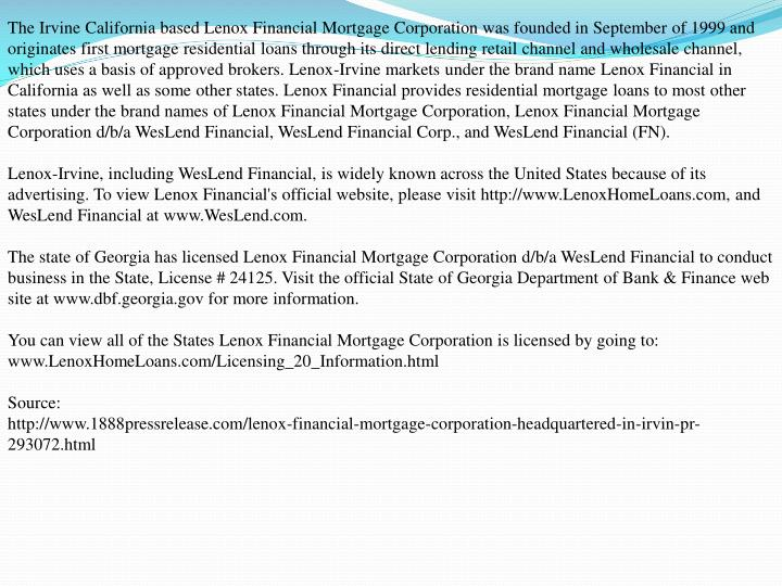 The Irvine California based Lenox Financial Mortgage Corporation was founded in September of 1999 an...