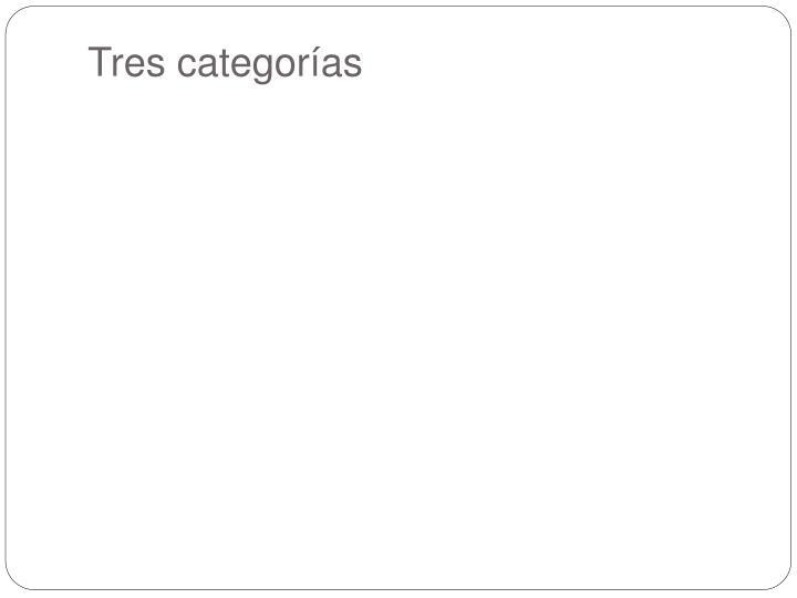 Tres categorías