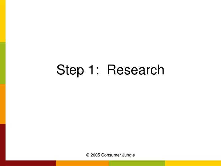 Step 1:  Research