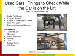 used cars things to check while the car is on the lift step 2 check out the cars