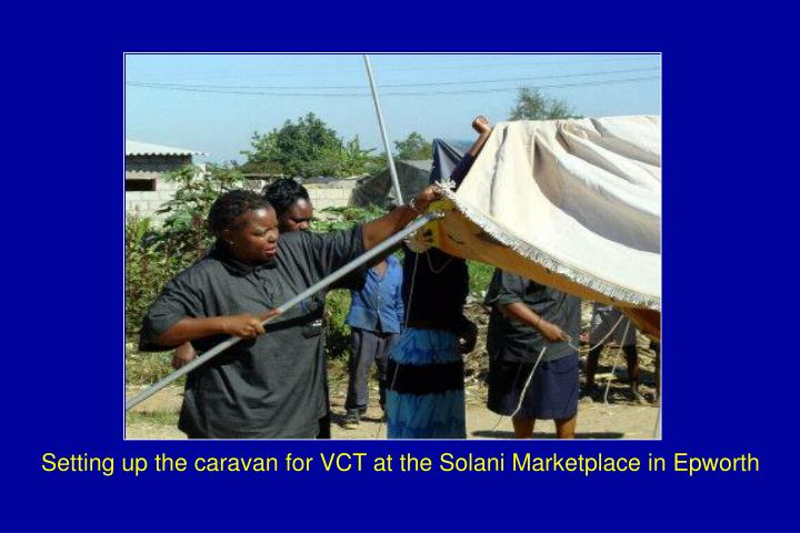 Setting up the caravan for VCT at the Solani Marketplace in Epworth