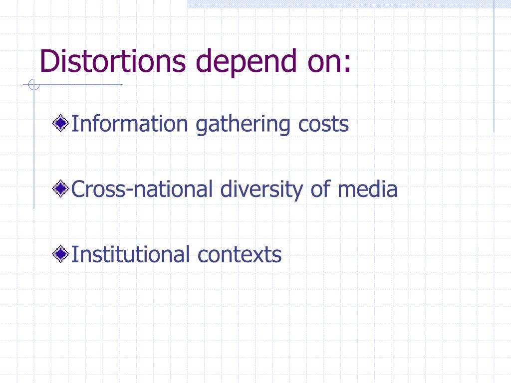 Distortions depend on: