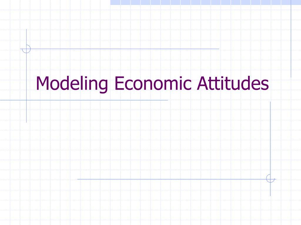 Modeling Economic Attitudes