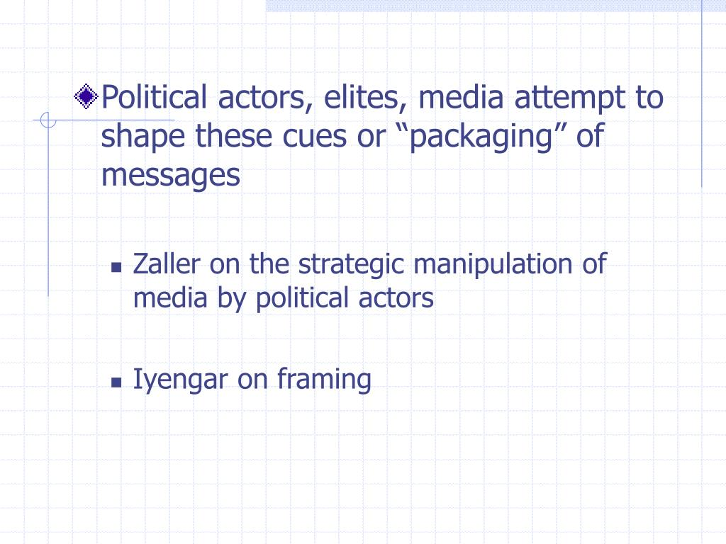 """Political actors, elites, media attempt to shape these cues or """"packaging"""" of messages"""