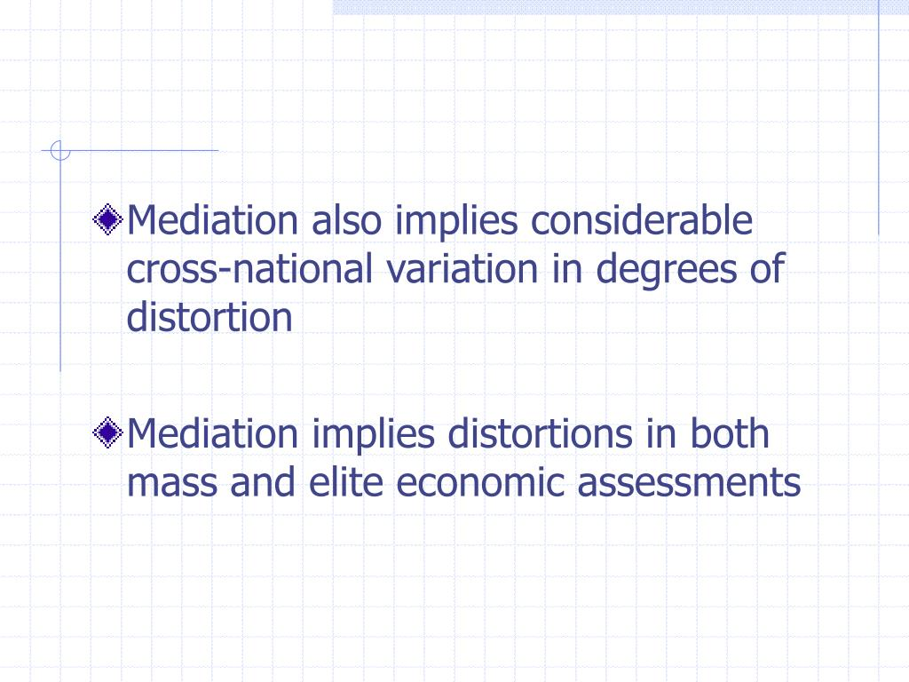 Mediation also implies considerable cross-national variation in degrees of distortion