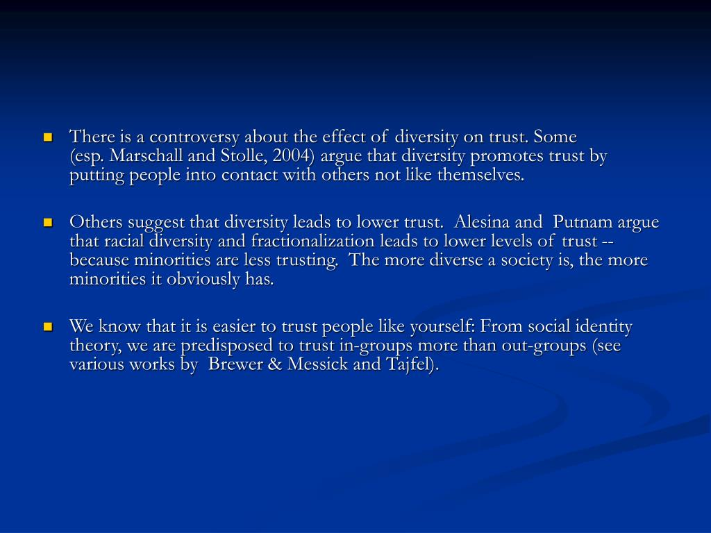 There is a controversy about the effect of diversity on trust. Some