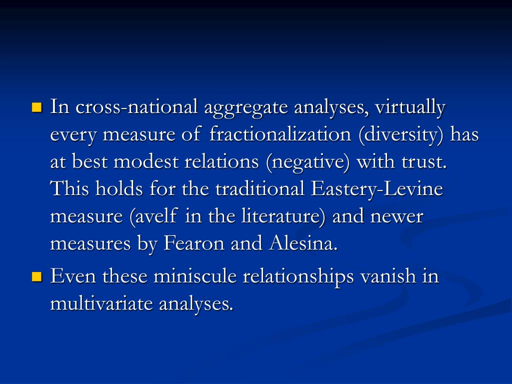 In cross-national aggregate analyses, virtually every measure of fractionalization (diversity) has