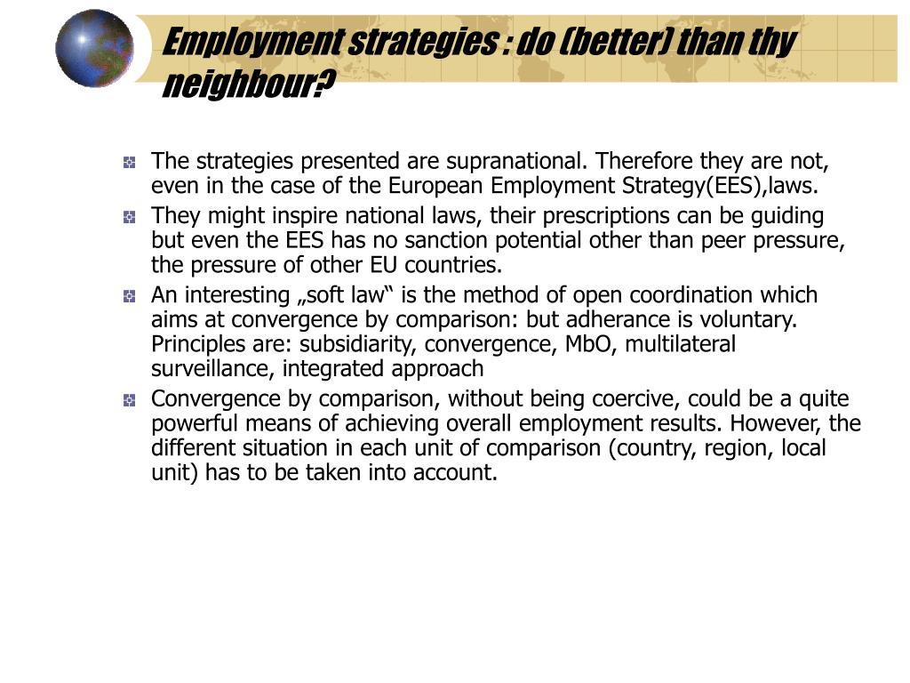 Employment strategies : do (better) than thy neighbour?
