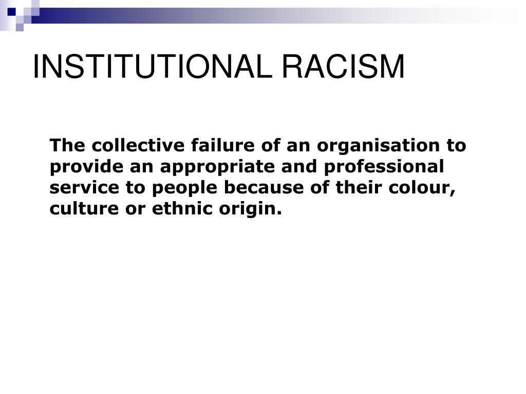 INSTITUTIONAL RACISM