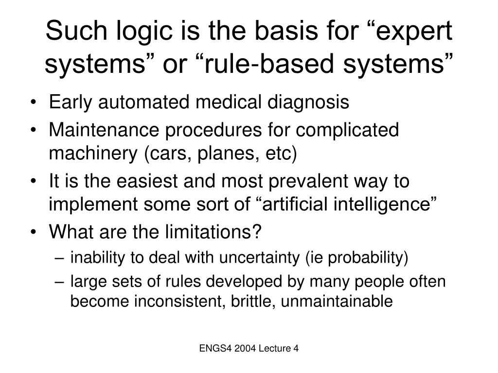 "Such logic is the basis for ""expert systems"" or ""rule-based systems"""