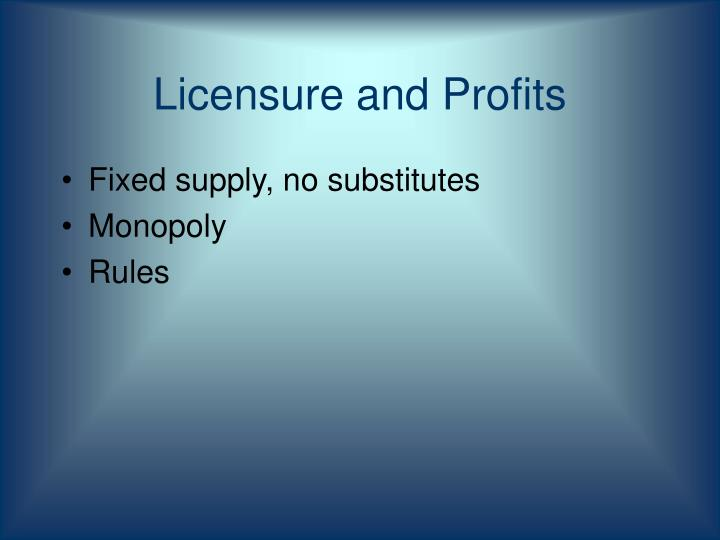 Licensure and Profits