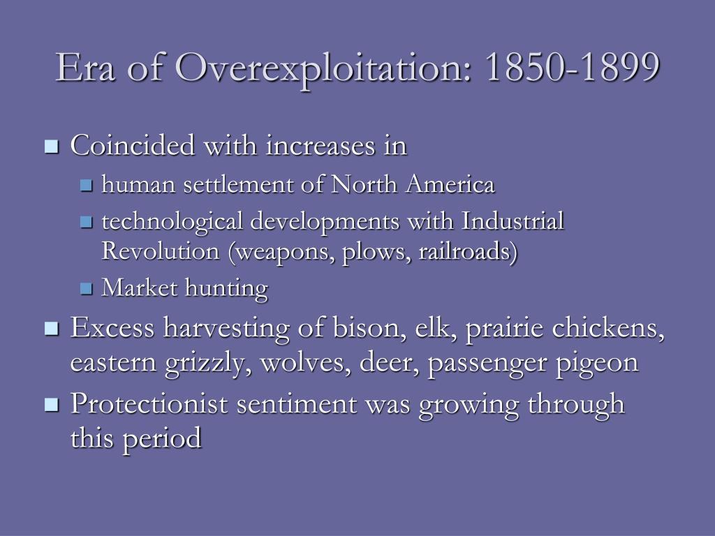 Era of Overexploitation: 1850-1899