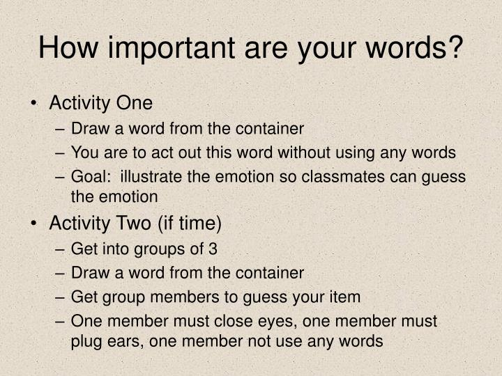 How important are your words
