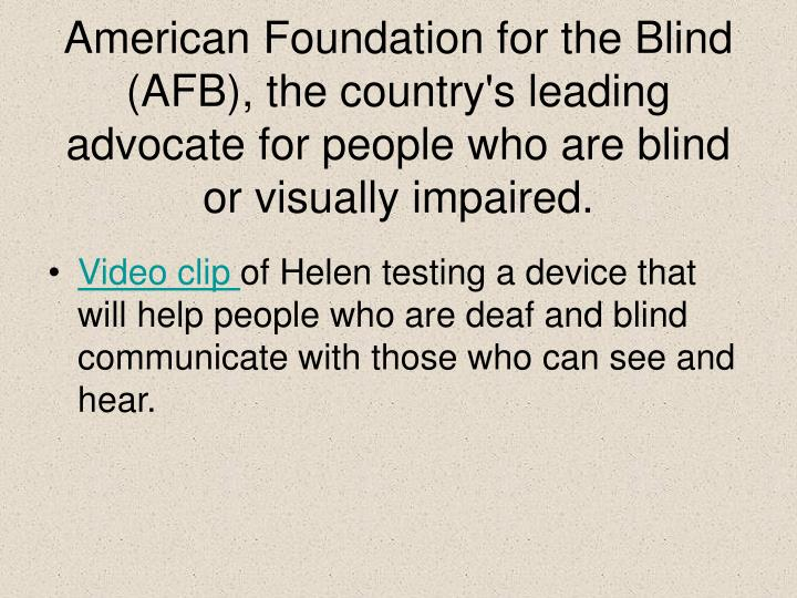 American Foundation for the Blind (AFB), the country's leading advocate for people who are blind or visually impaired.
