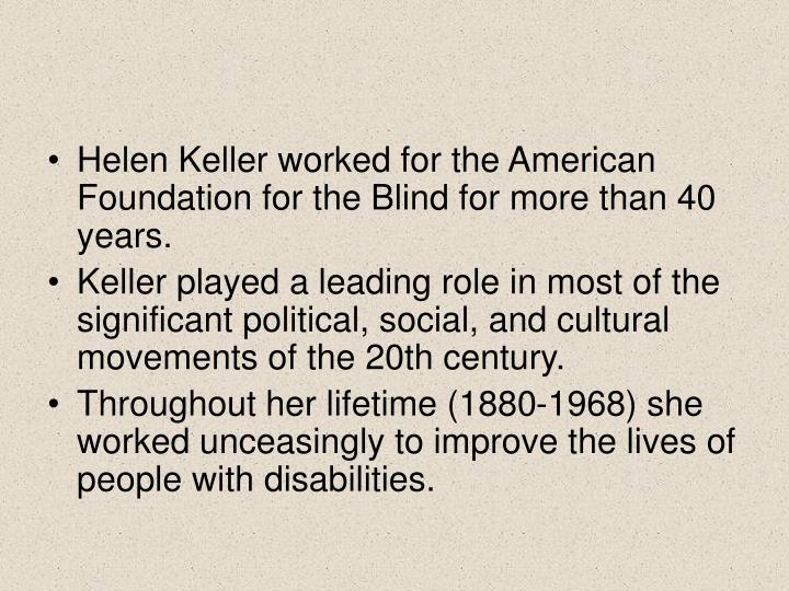 Helen Keller worked for the American Foundation for the Blind for more than 40 years.