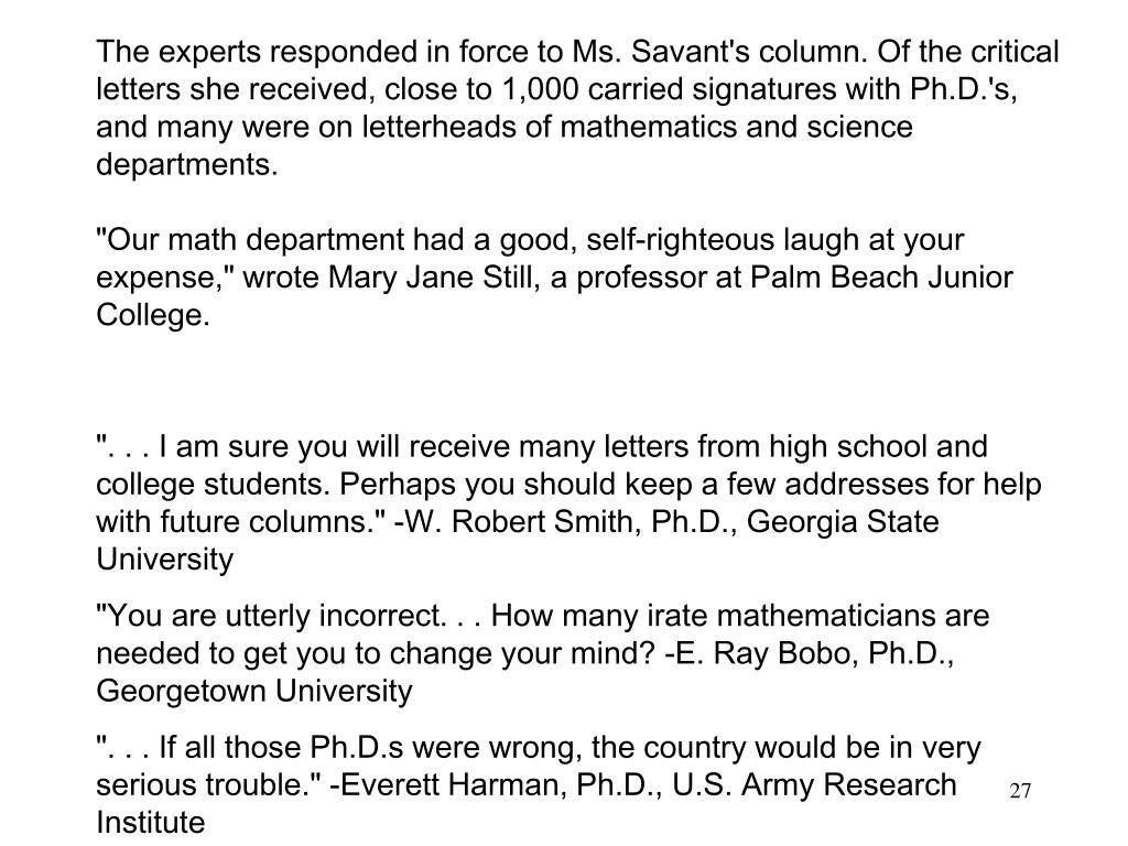 The experts responded in force to Ms. Savant's column. Of the critical letters she received, close to 1,000 carried signatures with Ph.D.'s, and many were on letterheads of mathematics and science departments.