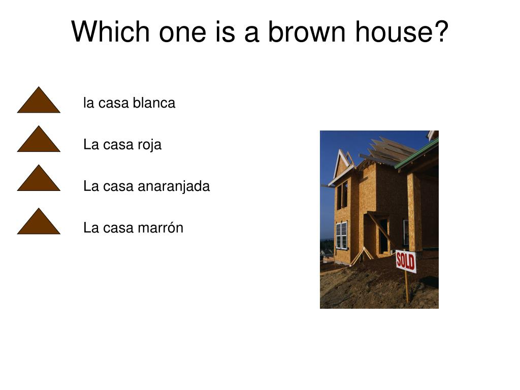Which one is a brown house?