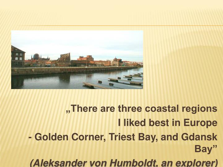 """There are three coastal regions"