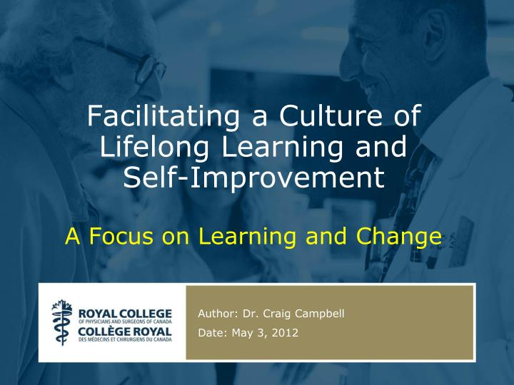 Facilitating a culture of lifelong learning and self improvement a focus on learning and change