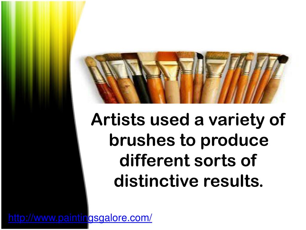 Artists used a variety of brushes to produce different sorts of distinctive results.