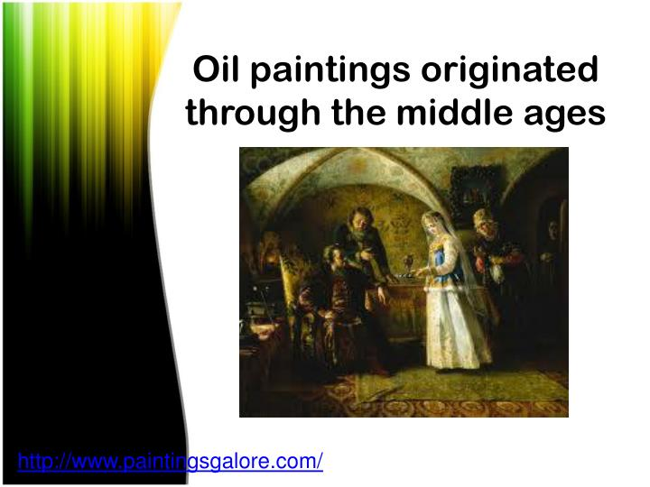 Oil paintings originated through the middle ages