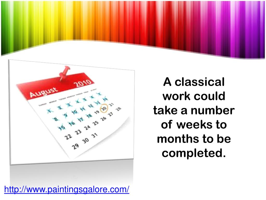A classical work could take a number of weeks to months to be completed.