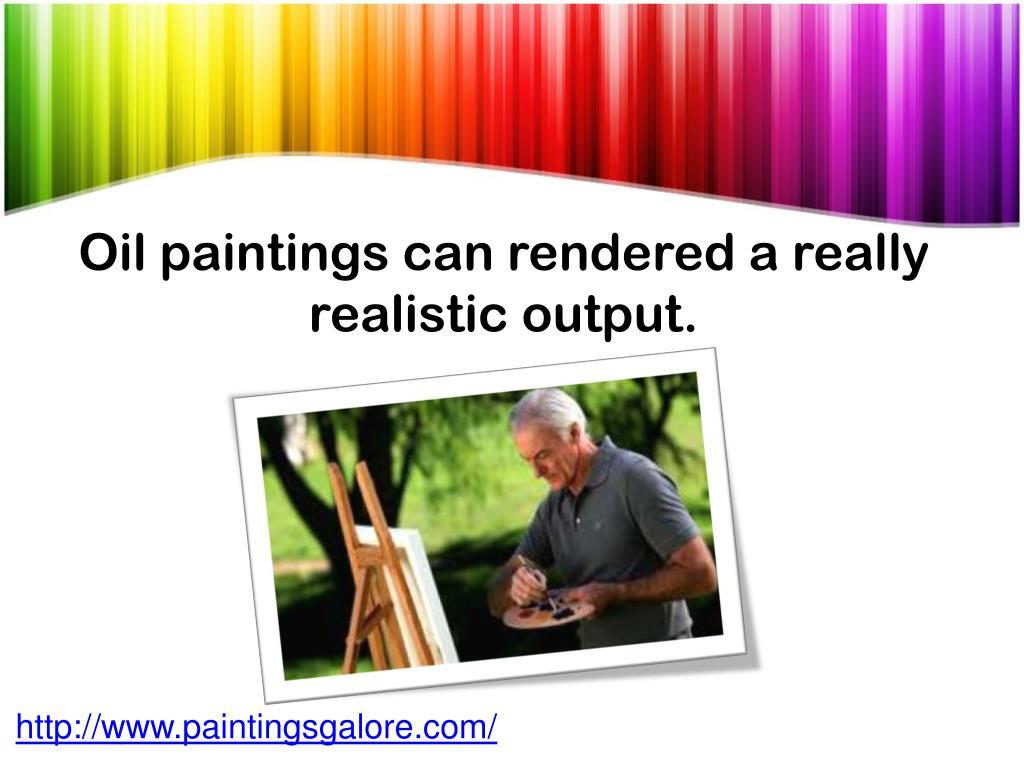 Oil paintings can rendered a really realistic output.