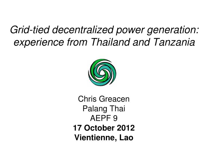 Grid tied decentralized power generation experience from thailand and tanzania