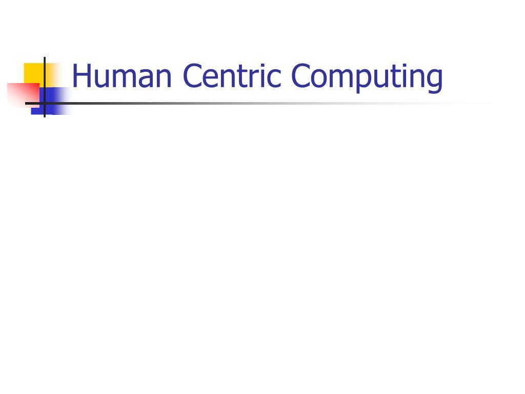 Human Centric Computing