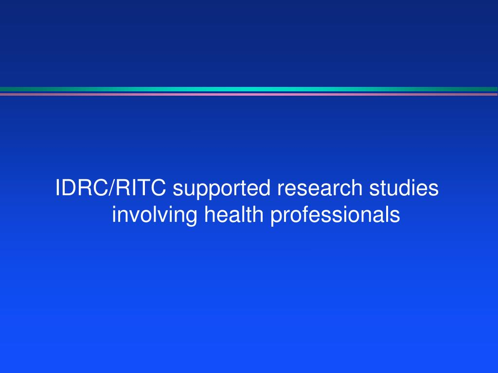 IDRC/RITC supported research studies involving health professionals