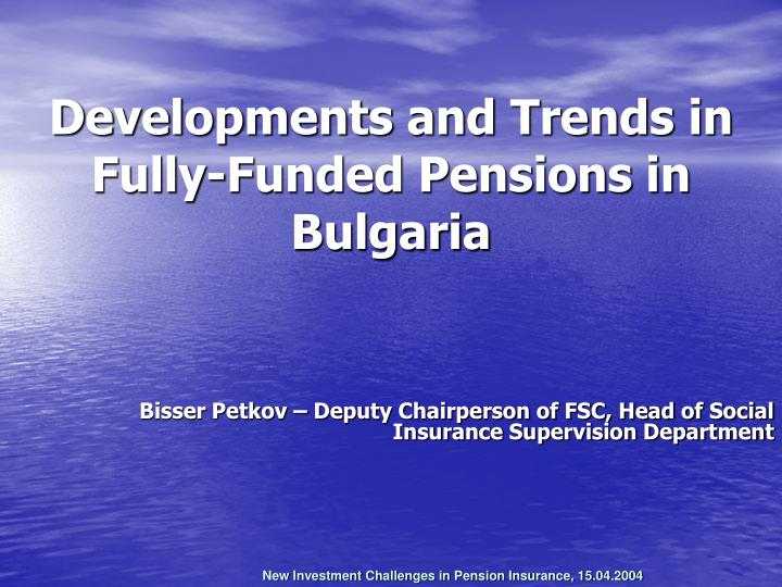 Developments and trends in fully funded pensions in bulgaria